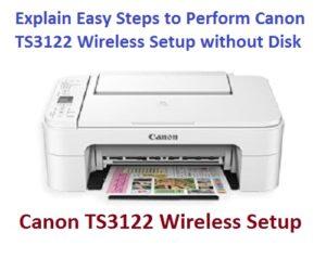 Explain Easy Steps to Perform Canon TS3122 Wireless Setup ...